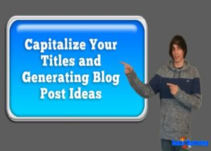 Capitalize-Your-Titles-and-Generate-Blog-Post-Ideas