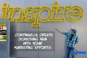 Continually-create-something-new-with-your-marketing-efforts
