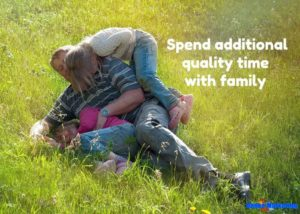 Spend additional quality time with family