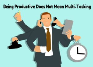 being-productive-does-not-mean-multi-tasking