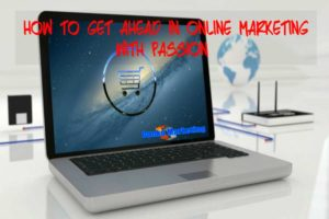 how-to-get-ahead-in-online-marketing-with-passion