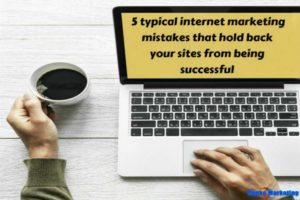 internet-marketing-mistakes-that-need-to-be-avoided