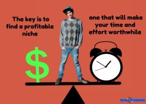 the-key-is-to-find-a-profitable-niche