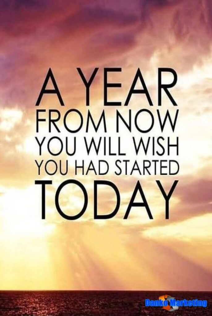 in a year you will wish you started